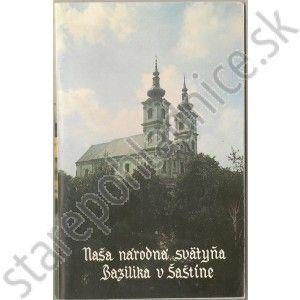 Naša národná svätyňa - bazilika v Šaštíne. Hadrián Radváni