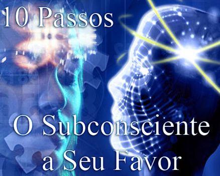 O Subconsciente a Seu Favor em 10 Passos - Mente em Transição