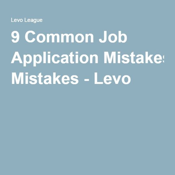 9 Common Job Application Mistakes - Levo