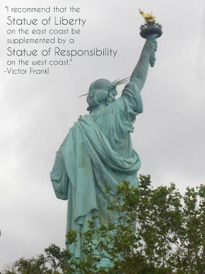 """""""I recommend that the Statue of Liberty on the east coast be supplemented by a Statue of Responsibility on the west coast."""" Victor Frankl   Life Coach http://ashleyaliprandi.com #lifecoaching #lifequotes #coachingquotes"""