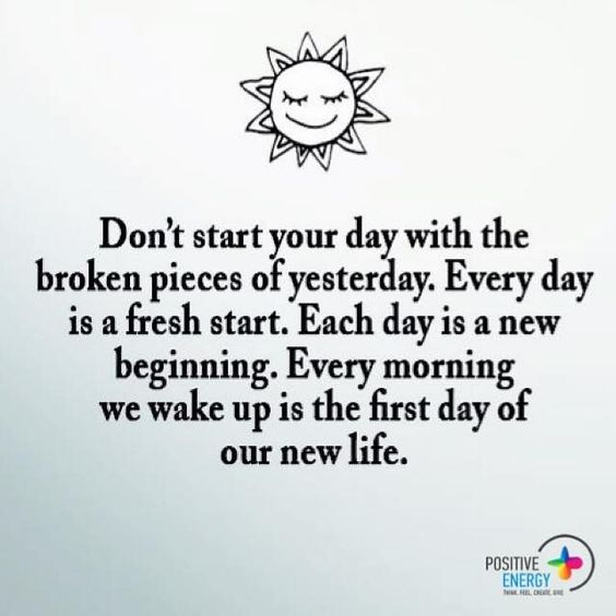Don't start your day with the broken pieces of yesterday. Every day is a fresh start. Each day is a new beginning. Every morning we wake up is the first day of our new life. #positiveenergyplus
