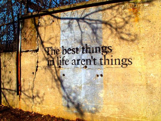 The best things in life aren't things.: Words Of Wisdom, Street Art, Life Aren T, Aren T Things, So True, Inspirational Quotes, Quotes Sayings, Favorite Quotes, Wise Words