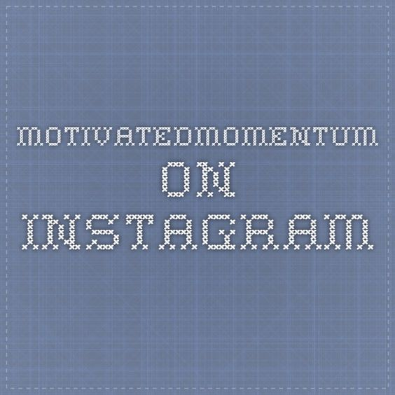 Follow motivatedmomentum on Instagram