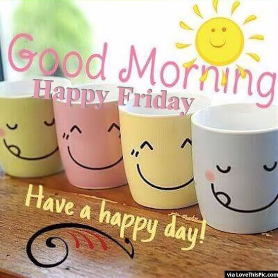 Good Morning Happy Friday Have A Happy Day friday happy friday tgif good morning…