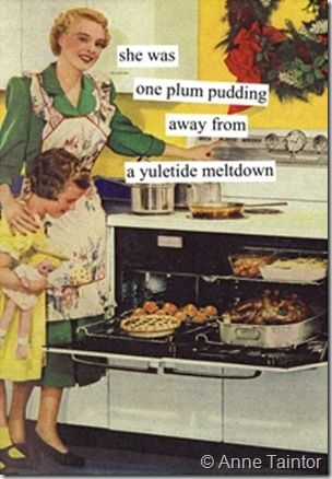 Anne Taintor: She was one plum pudding away from a yuletide meltdown.: