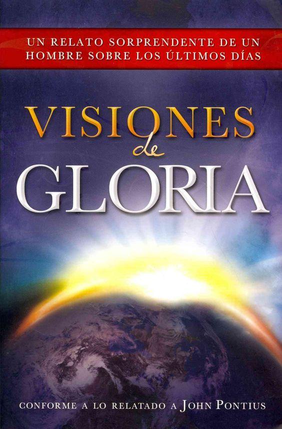Visiones of gloria: Un relato sorprendente de un hombre sobre los ultimos dias