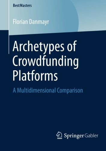 Archetypes of Crowdfunding Platforms: A Multidimensional Comparison (BestMasters)