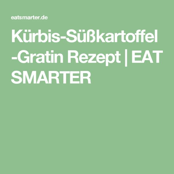 Kürbis-Süßkartoffel-Gratin Rezept   EAT SMARTER