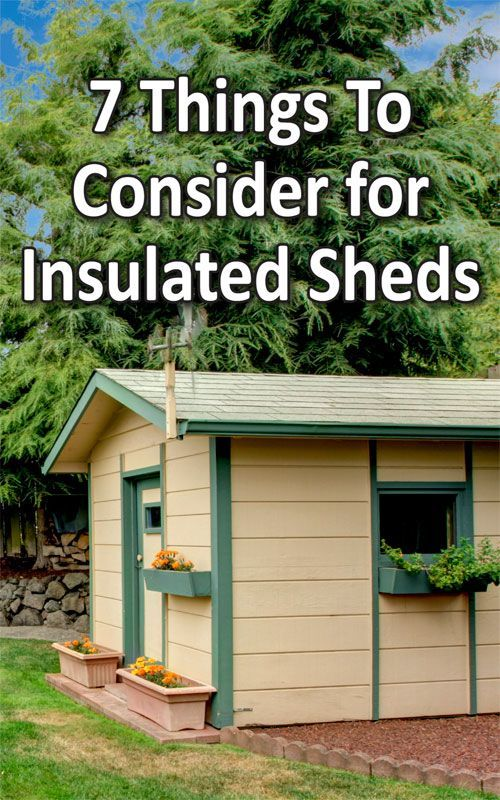 7 Things To Consider For Insulated Sheds With Images