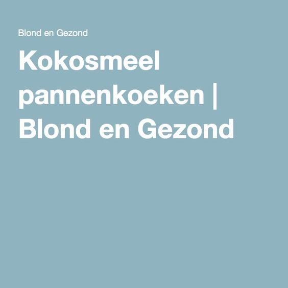 Kokosmeel pannenkoeken   Blond en Gezond