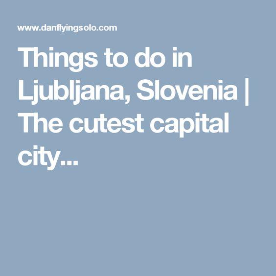Things to do in Ljubljana, Slovenia | The cutest capital city...