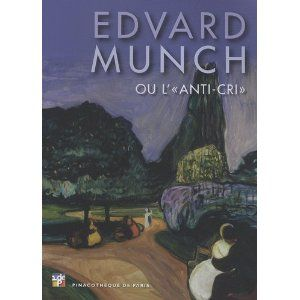 """Munch, Edvard, Marc Restellini, Françoise Kunzi, and Dieter Buchhart. Edvard Munch, Ou, L'""""anti-Cri"""". Paris: Pinacothèque de Paris, 2010. Print."""