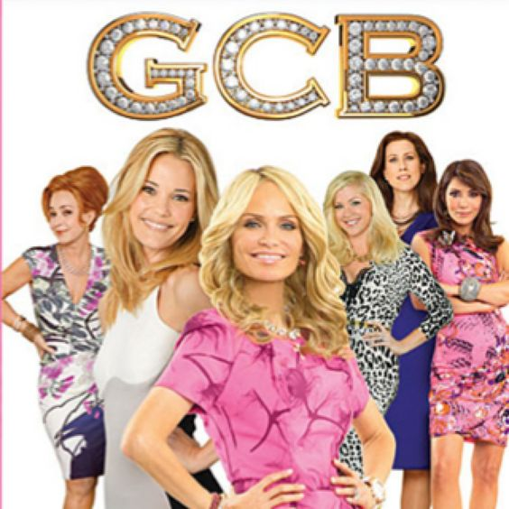 GCB-- LOVE!! So funny.