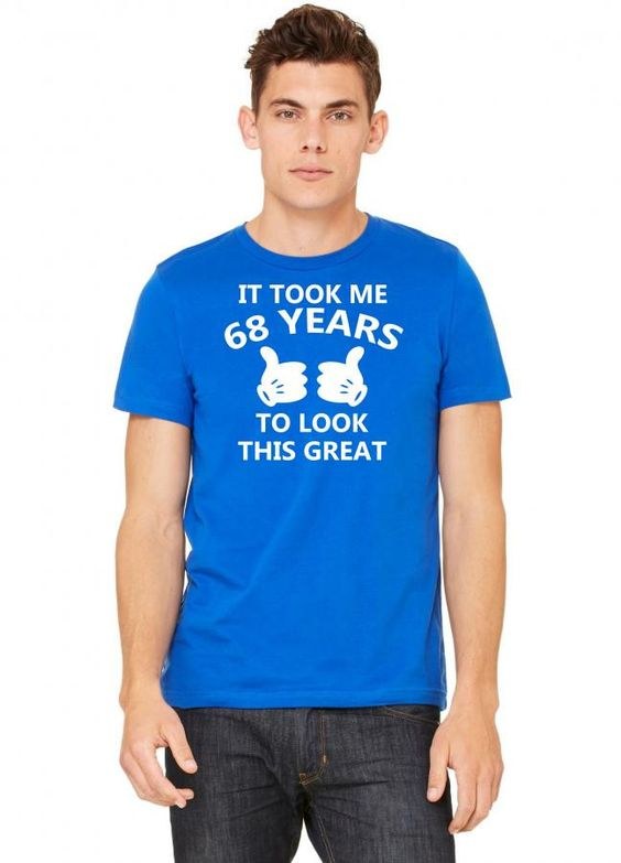 it took me 68 to look this great Tshirt