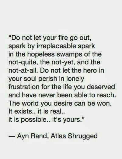 The world you desire can be win. It exists. It is real. It is possible. It's yours. - Ayn Rand , Atlas Shrugged #words #books #excerpts