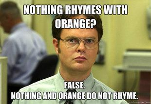 Nothing rhymes with orange? False. Nothing and orange do not rhyme.: Theoffice, Funny Things, The Office, Dwight Schrute, Funny Stuff, So True, Funnystuff
