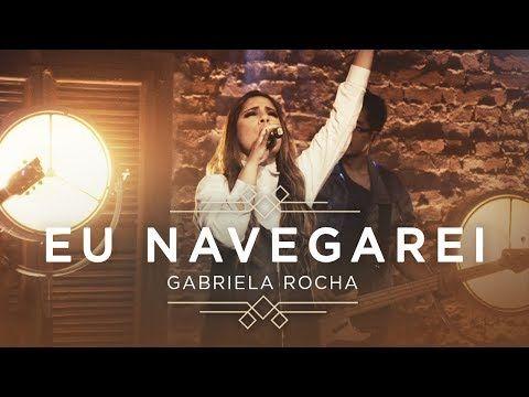 Gabriela Rocha Eu Navegarei Clipe Oficial Ep Ceu Youtube