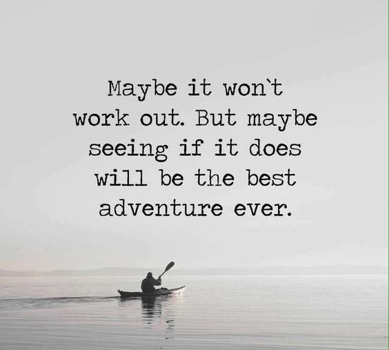 Thought - Maybe it wont work out, but it will be a grand adventure.: