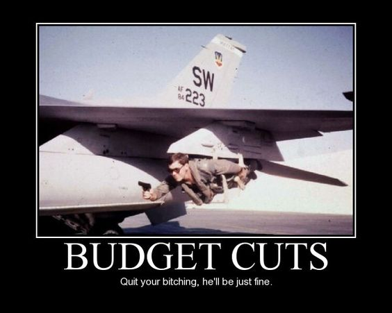 2fb4c213e965ce1191361d7a2ba82bb4 military pictures aviation humor military humor funny joke air force aircraft budget cuts quit your,Funny Airplane Memes Budget Cuts