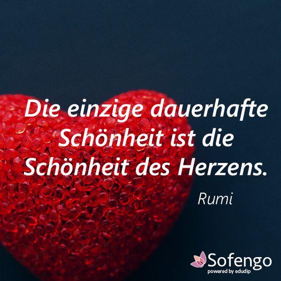 Die einzige dauerhafte Schönheit ist die Schönheit des Herzens. Rumi