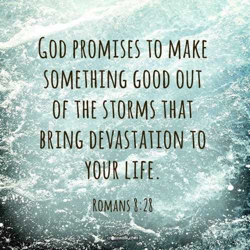 God promises to make something good out of the storms that bring devastation to your life! ~Romans 8:28: