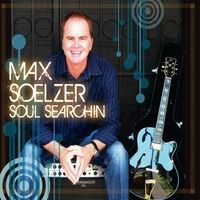 Max Soelzer | Soul Searchin | CD Baby Music Store