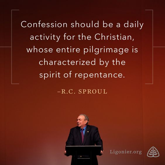 Confession should be a daily activity for the Christian, whose entire pilgrimage is characterized by the spirit of repentance. —R.C. Sproul