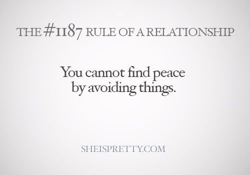 You cannot find peace by avoiding things.