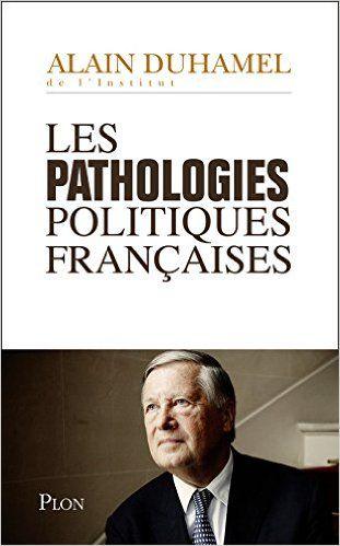 Amazon.fr - Les pathologies politiques françaises - Alain DUHAMEL - Livres