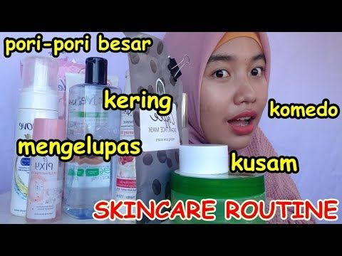 Skincare Routine Untuk Muka Kering Mengelupas Kusam Komedo Pori Pori Besar Youtube Komedo Perawatan Kulit Perawatan