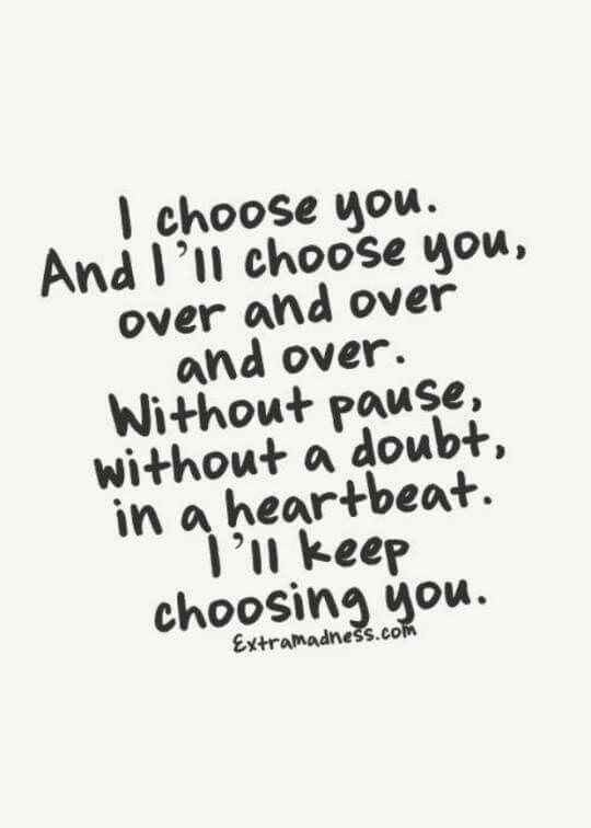 I Ll Choose You Always And Forever No Matter What Babe It Will Always Be You Te Amo Amor Amoamiesposo Motivational Quotes For Love Love Quotes Quotes