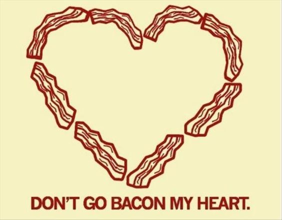 Don't Go Bacon My Heart!