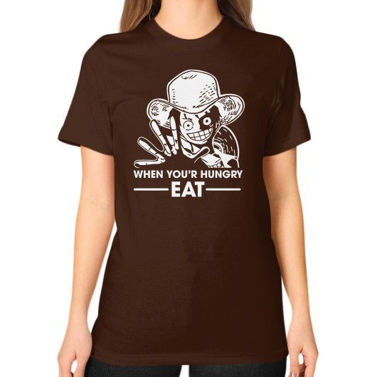 When you'r Hungry EAT - One Piece Luffy Unisex T-Shirt (on woman)