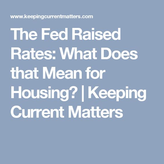 The Fed Raised Rates: What Does that Mean for Housing? | Keeping Current Matters