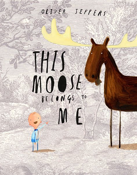 Oliver Jeffers - This Moose Belongs to Me http://www.oliverjeffers.com/picture-books/this-moose-belongs-to-me: