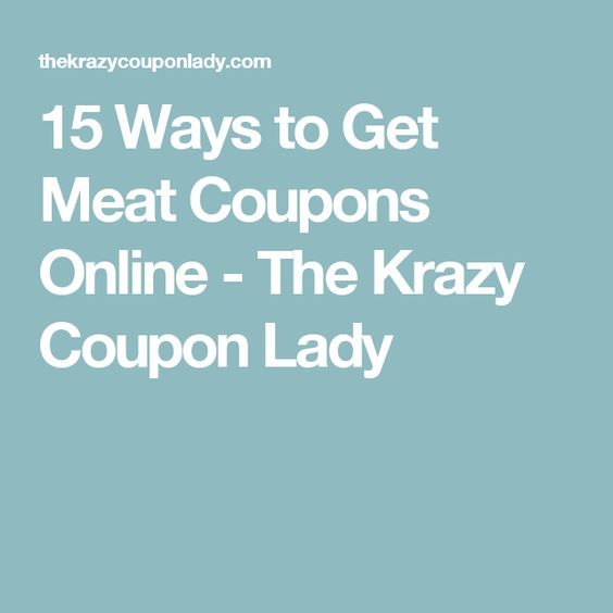 15 Ways to Get Meat Coupons Online - The Krazy Coupon Lady