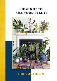 How Not To Kill Your Plants (Aug)