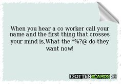 Cool Rotten Ecard Co-Workers | tweet when you hear a co worker call your name and the first thing ...