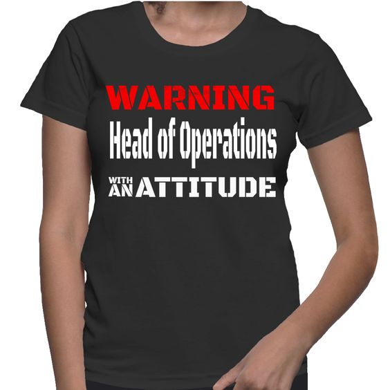 Warning Head Of Operations With An Attitude T-Shirt