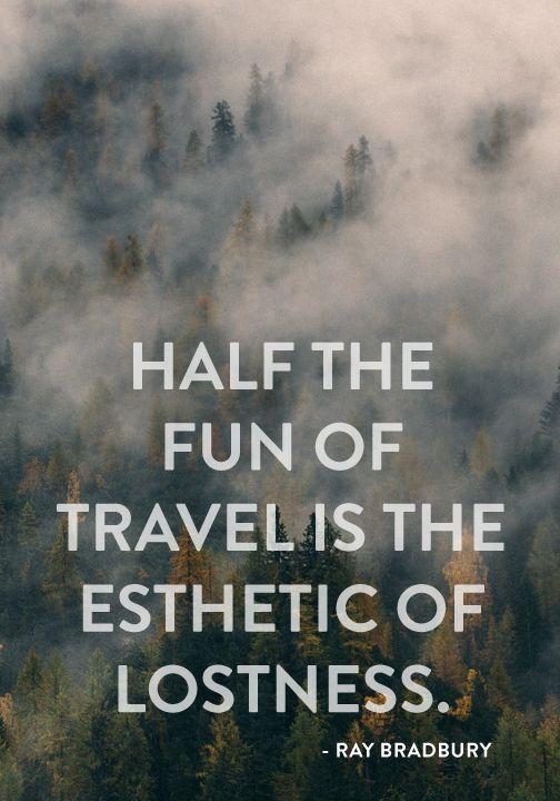 """Half the fun of travel is the esthetic of lostness."" — Ray Bradbury"