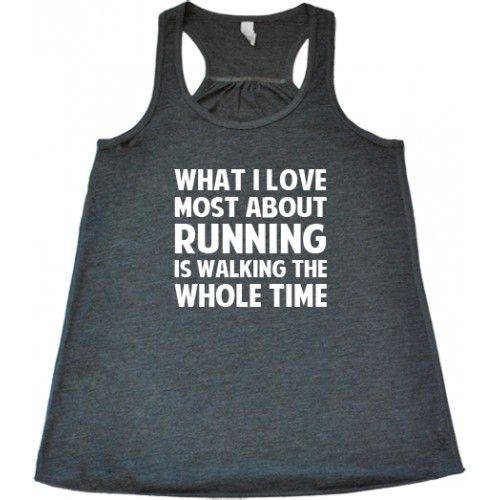What I Love About Running Is Walking The Whole Time