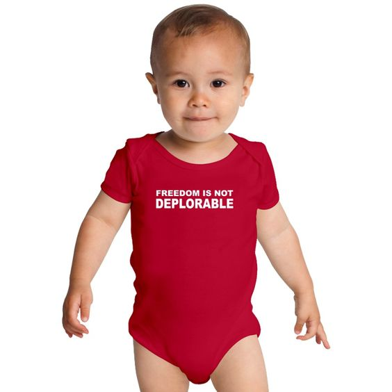 Freedom Is Not Deplorable Baby Onesies