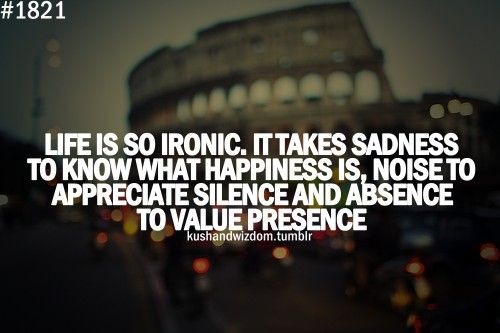 It takes sadness to know what happiness is..