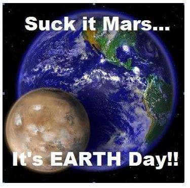 Suck it Mars!  It's Earth Day!  :P
