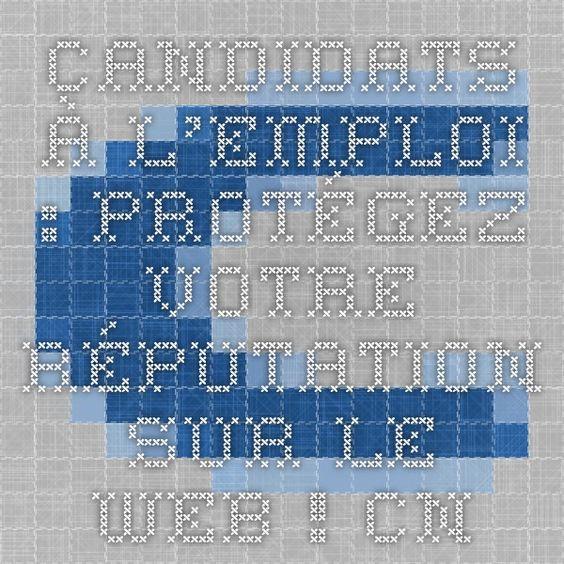 Candidats A L Emploi Protegez Votre Reputation Sur Le Web Cnil Commission Nationale De L Informatique Et Des Lib Le Web E Reputation Identite Numerique