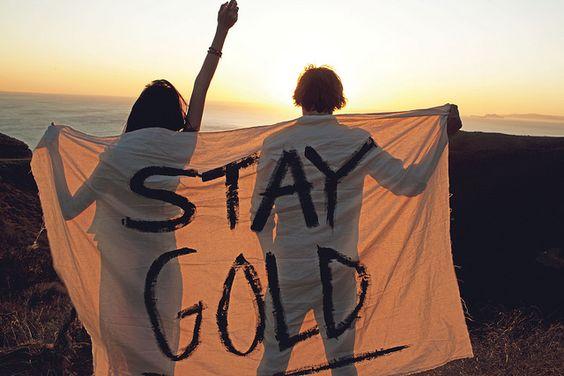 Stay Gold. GV! :)