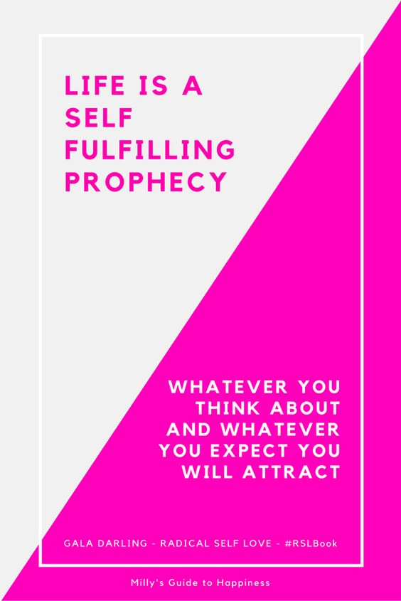 Life is a self fulfilling prophecy. Whatever you think about you will attract. Gala Darling.