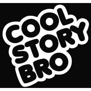 "Cool Story Bro Meme Vinyl Die Cut Decal Sticker 5.50"" White"