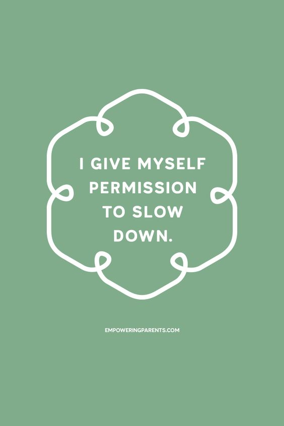 I give myself permission to slow down. | 25 Mantras for Moms #parenting: