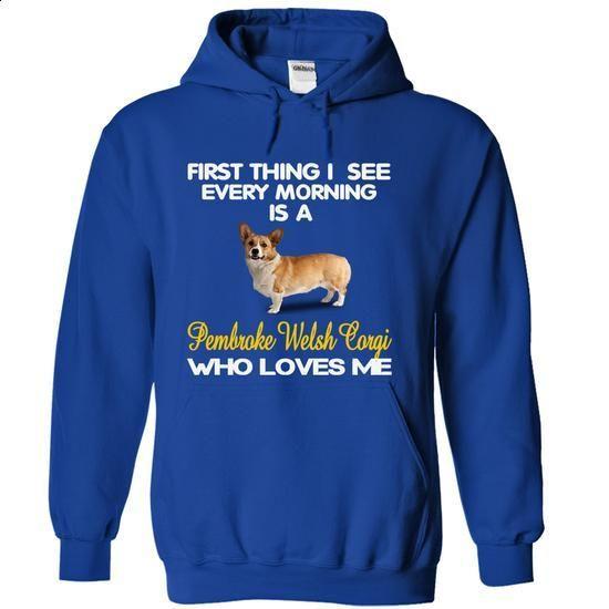 I See My Pembroke Welsh Corgi Every Morning - create your own shirt #teeshirt #T-Shirts
